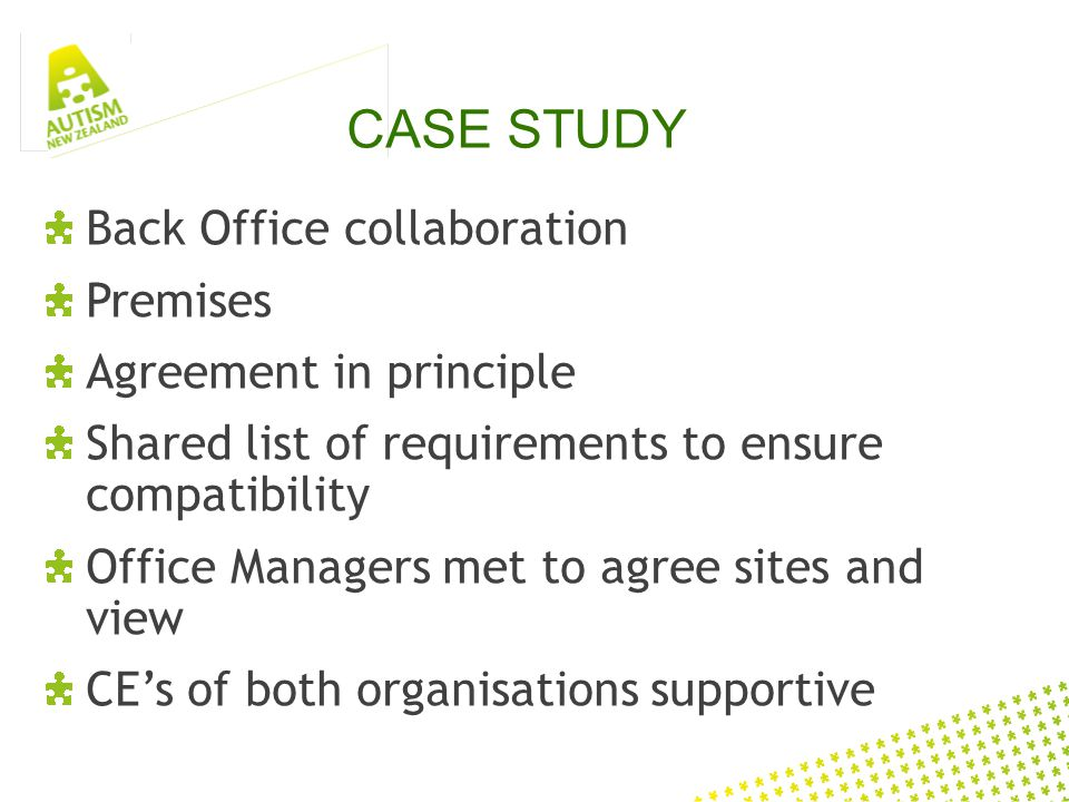 CASE STUDY Back Office collaboration Premises Agreement in principle Shared list of requirements to ensure compatibility Office Managers met to agree sites and view CEs of both organisations supportive