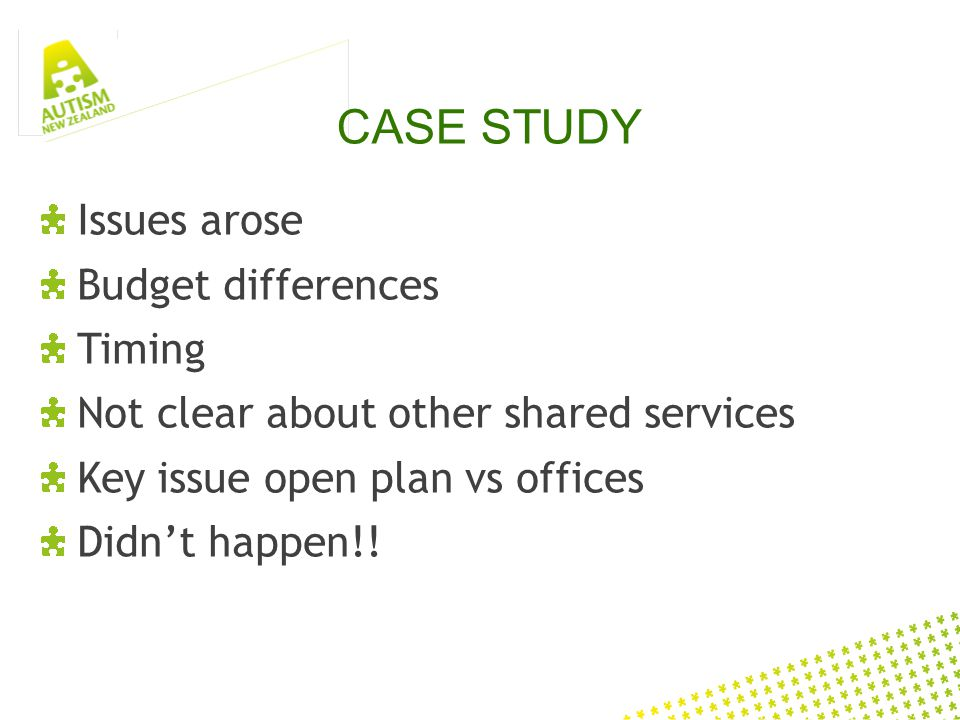 CASE STUDY Issues arose Budget differences Timing Not clear about other shared services Key issue open plan vs offices Didnt happen!!