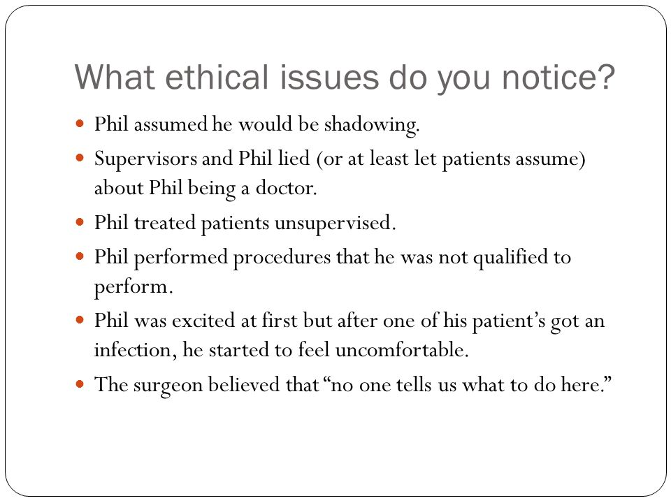 What ethical issues do you notice. Phil assumed he would be shadowing.
