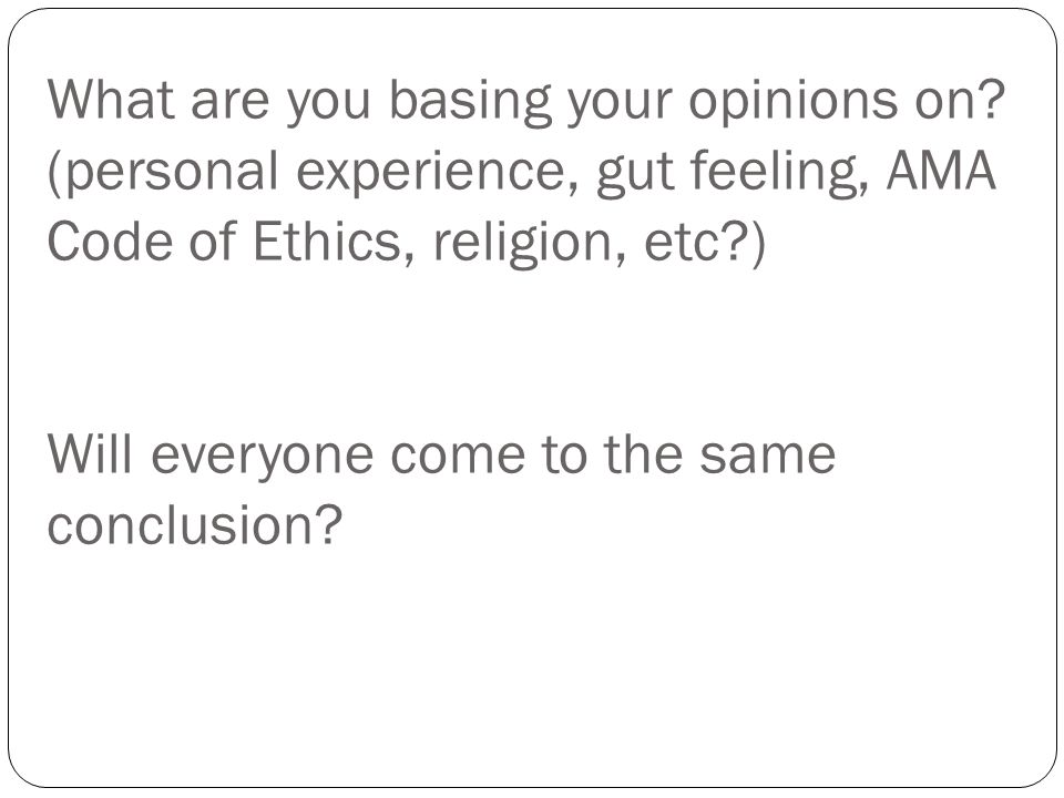 What are you basing your opinions on.