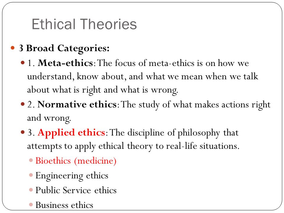 Ethical Theories 3 Broad Categories: 1.