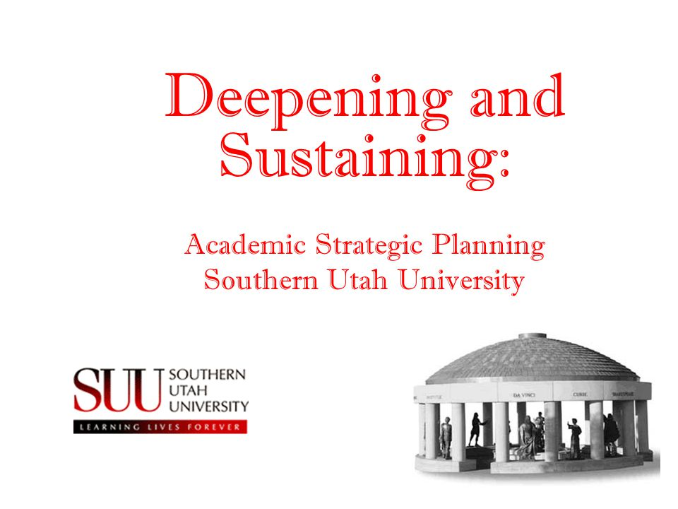 Deepening and Sustaining: Academic Strategic Planning Southern Utah University