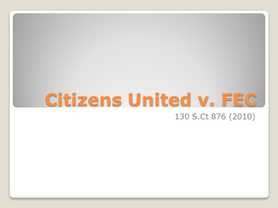 Citizens United v. FEC 130 S.Ct 876 (2010)