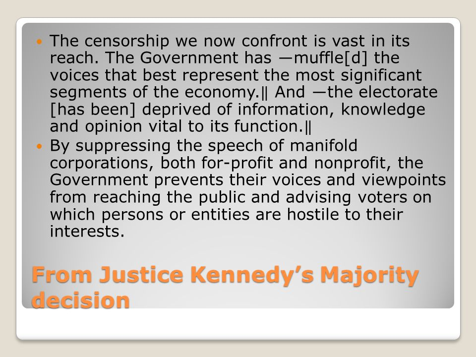 From Justice Kennedys Majority decision The censorship we now confront is vast in its reach. The Government has muffle[d] the voices that best represe