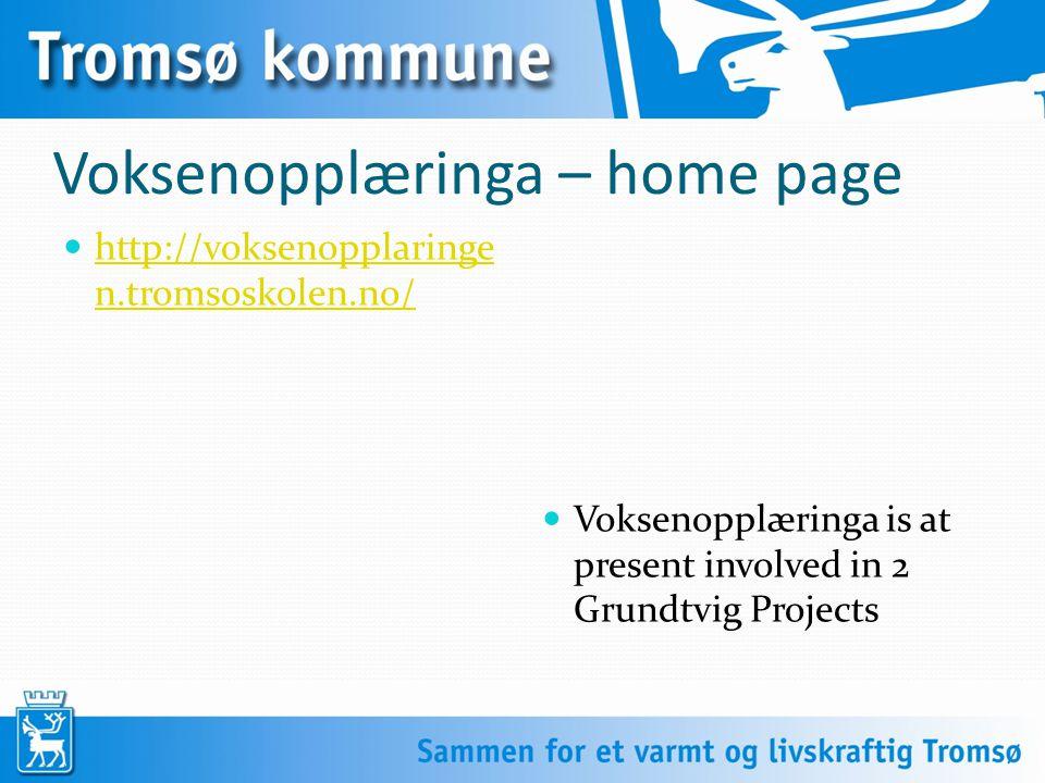 Voksenopplæringa – home page Voksenopplæringa is at present involved in 2 Grundtvig Projects http://voksenopplaringe n.tromsoskolen.no/ http://voksenopplaringe n.tromsoskolen.no/