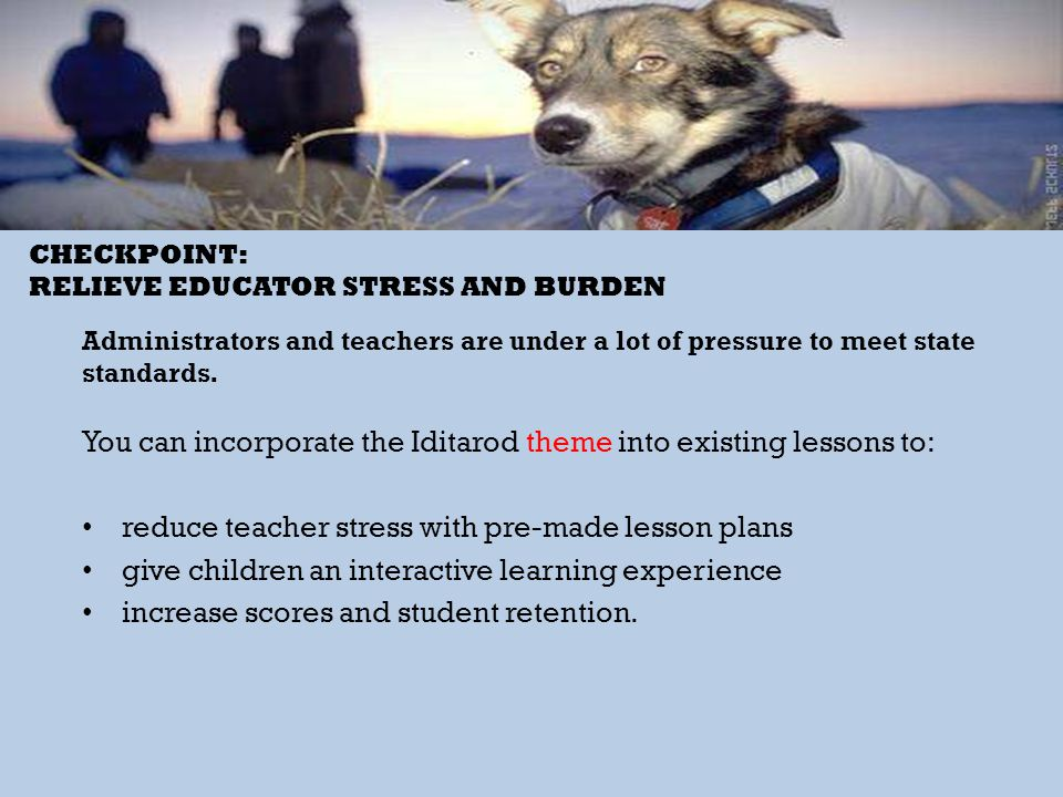 Administrators and teachers are under a lot of pressure to meet state standards. You can incorporate the Iditarod theme into existing lessons to: redu