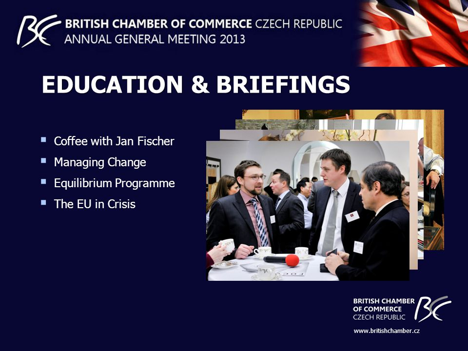 Coffee with Jan Fischer Managing Change Equilibrium Programme The EU in Crisis www.britishchamber.cz EDUCATION & BRIEFINGS