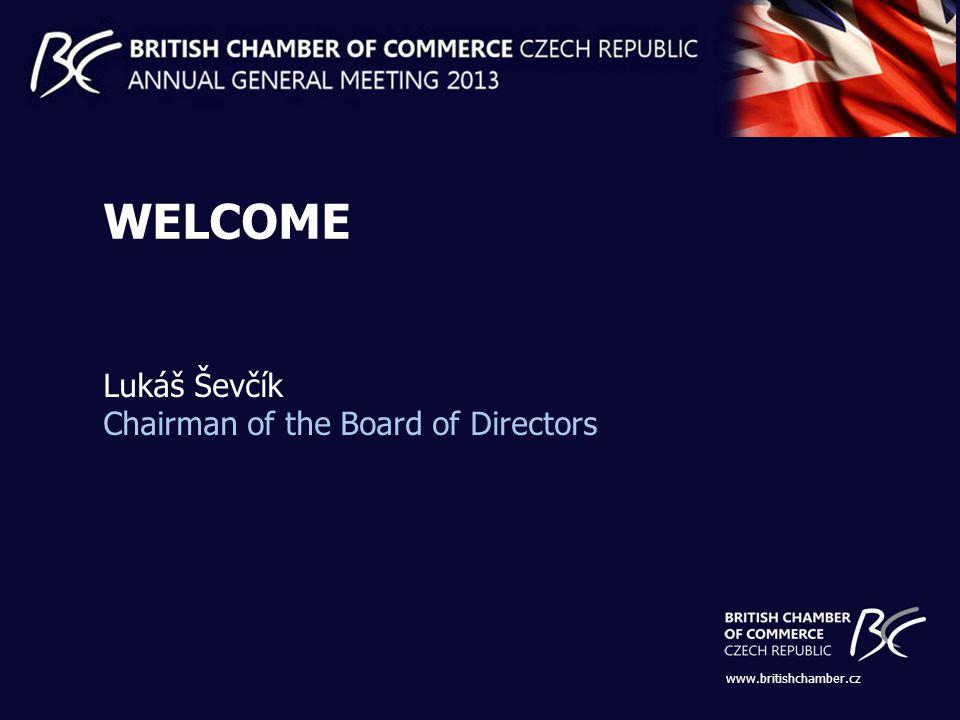 www.britishchamber.cz WELCOME Lukáš Ševčík Chairman of the Board of Directors