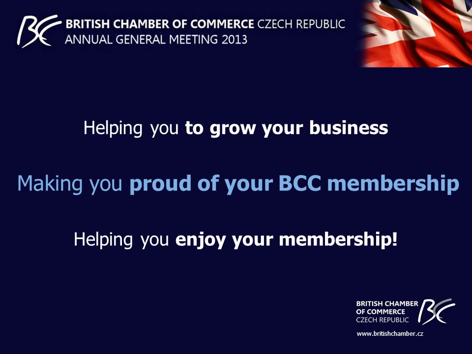 Helping you to grow your business Making you proud of your BCC membership Helping you enjoy your membership.