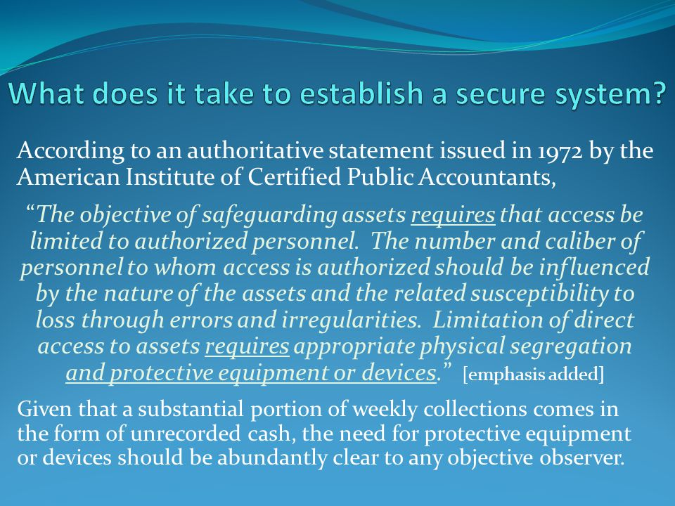 According to an authoritative statement issued in 1972 by the American Institute of Certified Public Accountants, The objective of safeguarding assets requires that access be limited to authorized personnel.