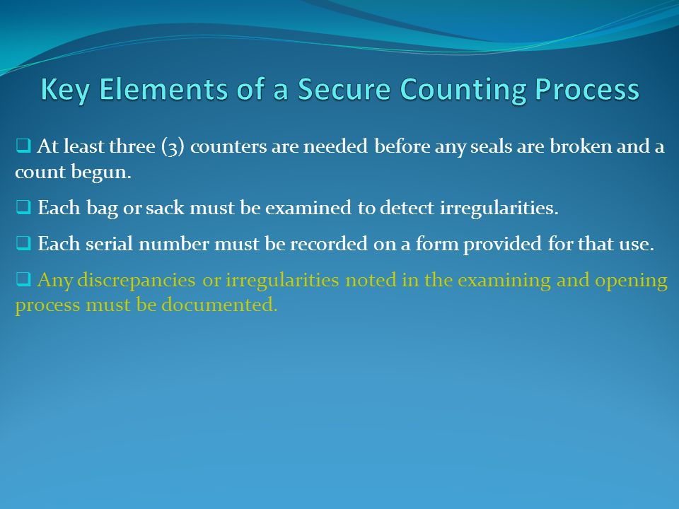 At least three (3) counters are needed before any seals are broken and a count begun.