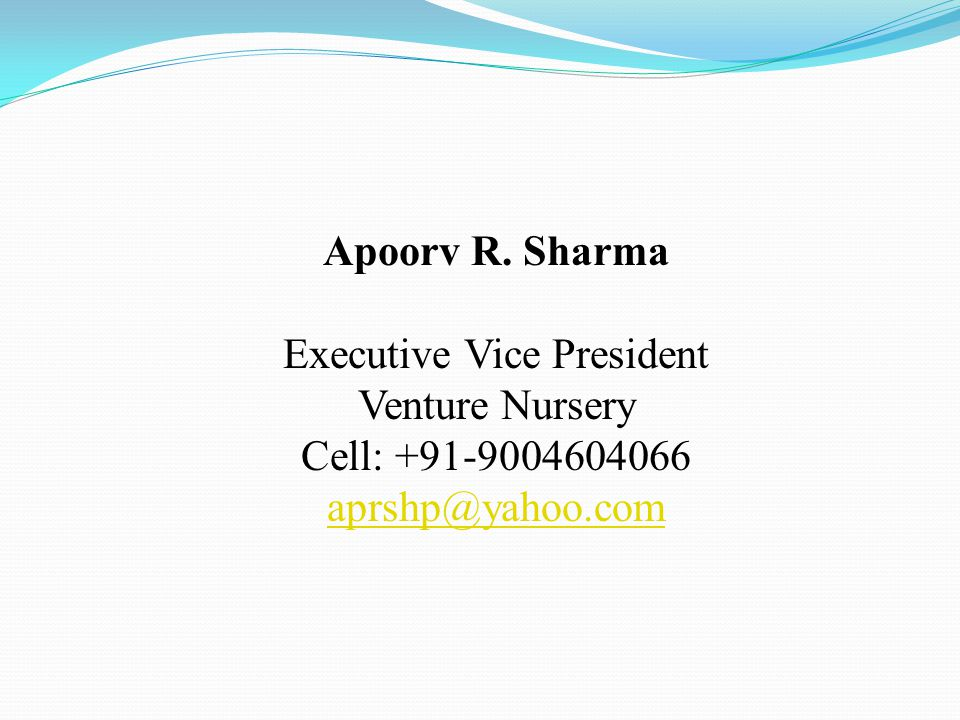Apoorv R. Sharma Executive Vice President Venture Nursery Cell: