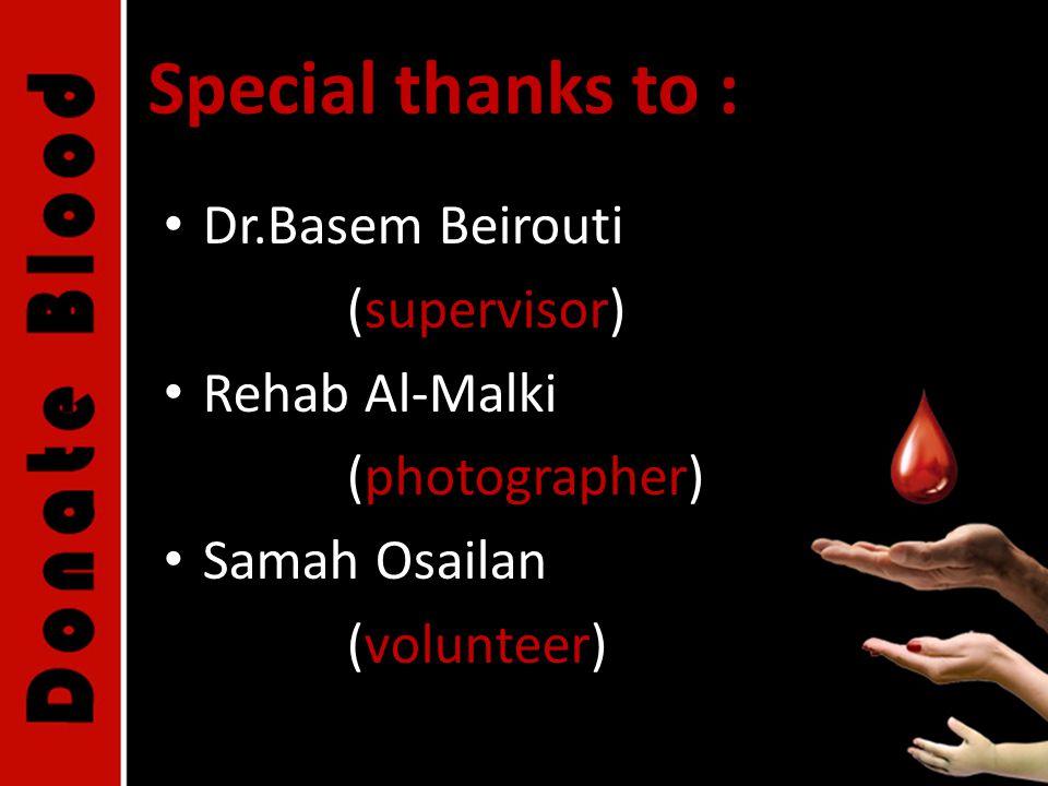 Special thanks to : Dr.Basem Beirouti (supervisor) Rehab Al-Malki (photographer) Samah Osailan (volunteer)