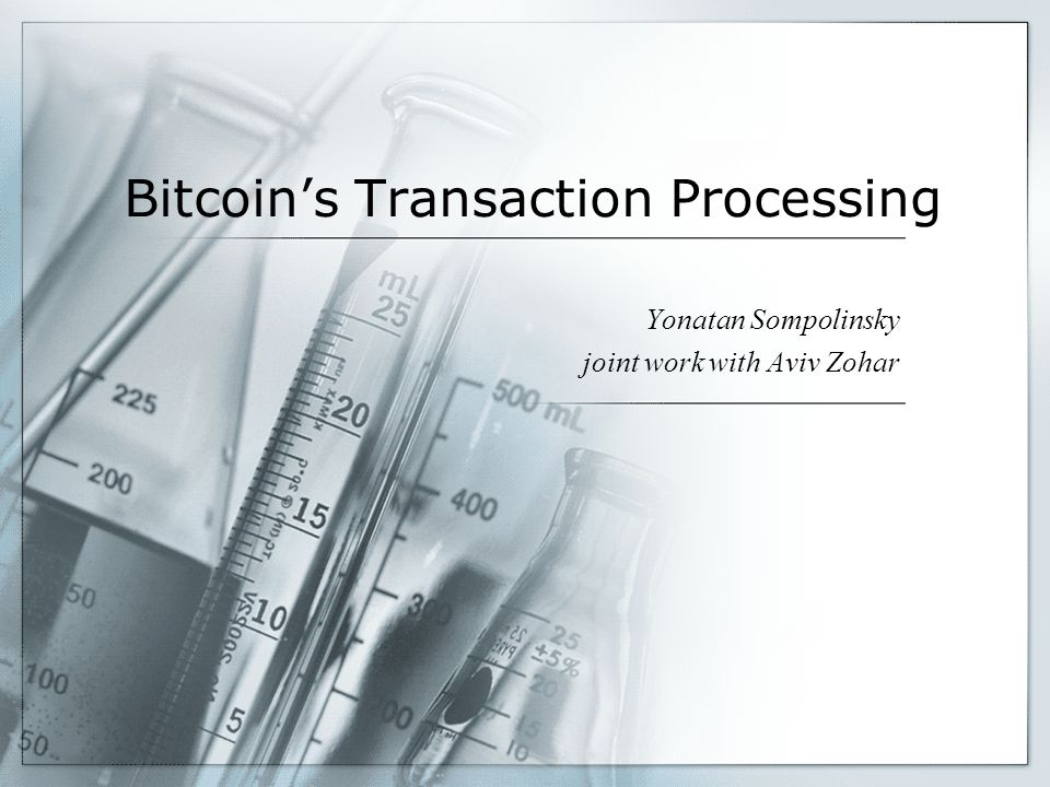 Bitcoins Transaction Processing Yonatan Sompolinsky joint work with Aviv Zohar