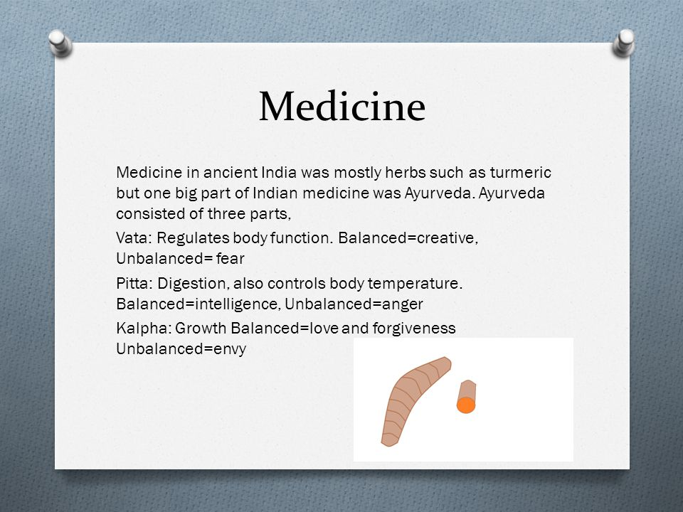 Medicine Medicine in ancient India was mostly herbs such as turmeric but one big part of Indian medicine was Ayurveda.