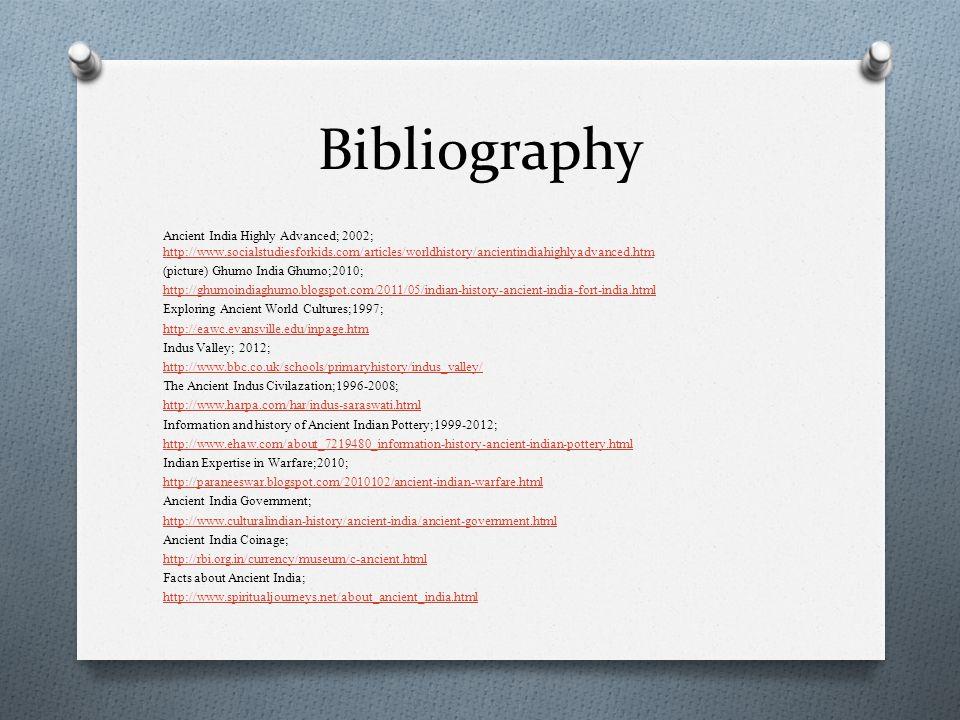 Bibliography Ancient India Highly Advanced; 2002; http://www.socialstudiesforkids.com/articles/worldhistory/ancientindiahighlyadvanced.htm http://www.