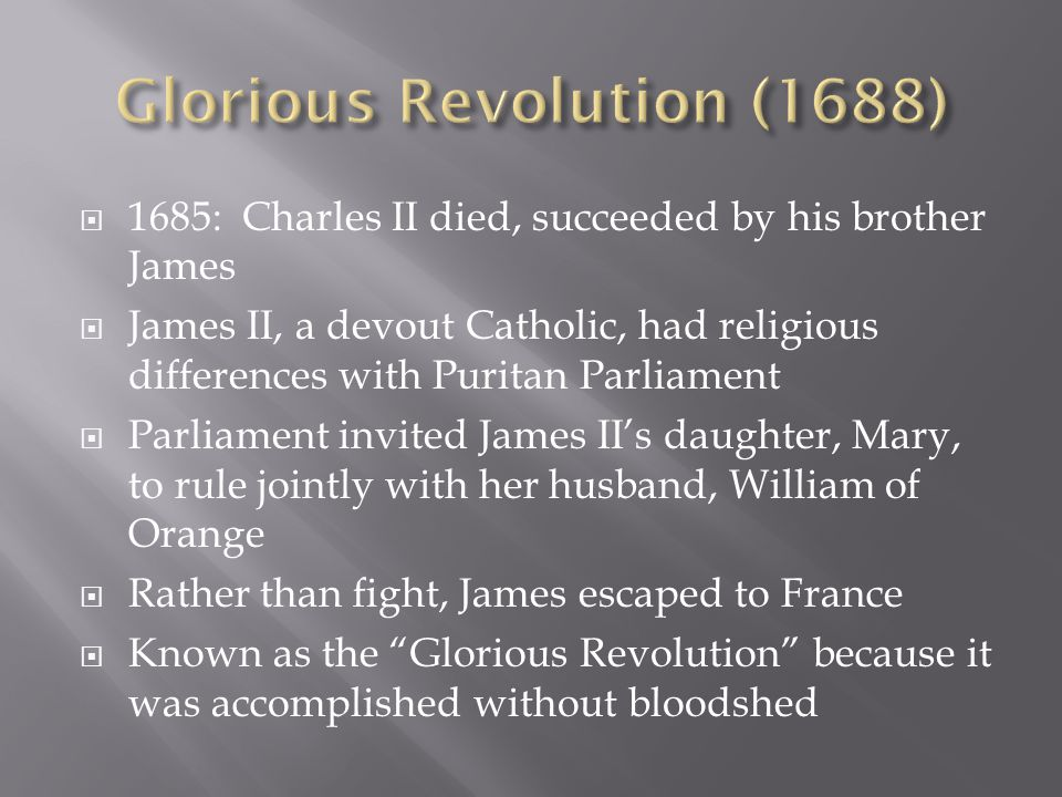 1685: Charles II died, succeeded by his brother James James II, a devout Catholic, had religious differences with Puritan Parliament Parliament invite