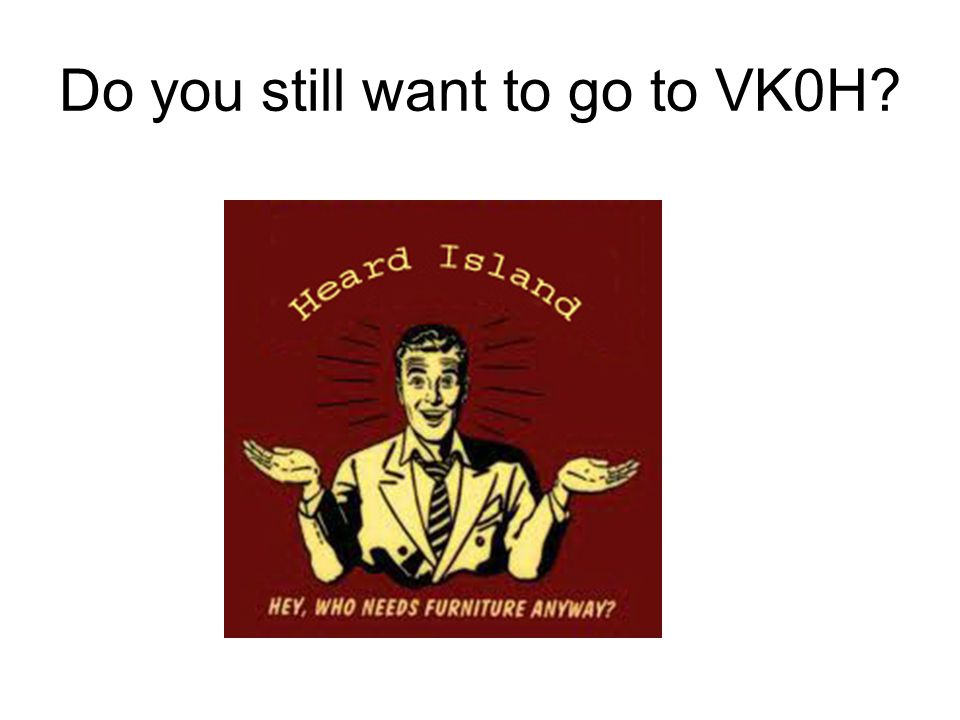 Do you still want to go to VK0H?