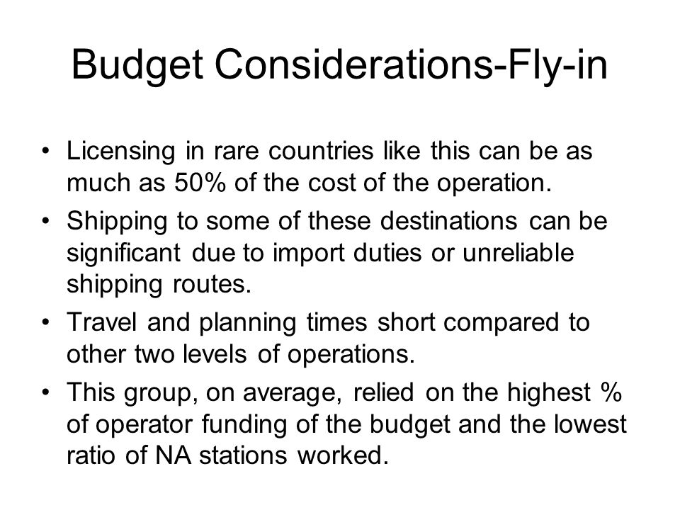 Budget Considerations-Fly-in Licensing in rare countries like this can be as much as 50% of the cost of the operation.