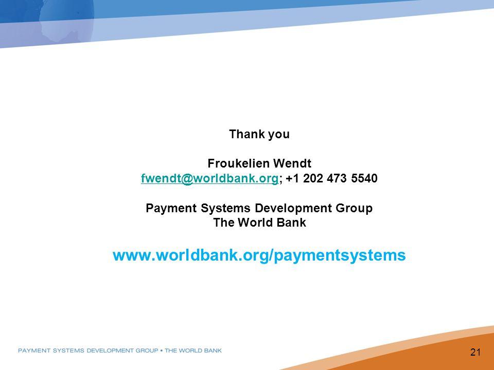 Thank you Froukelien Wendt fwendt@worldbank.orgfwendt@worldbank.org; +1 202 473 5540 Payment Systems Development Group The World Bank www.worldbank.or
