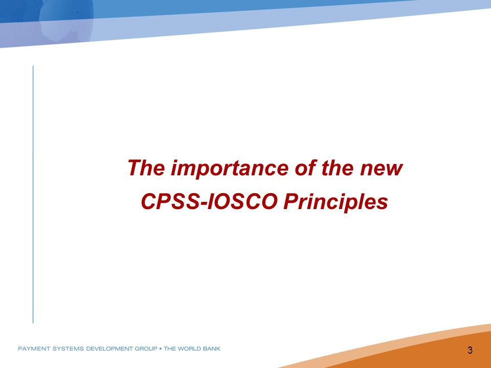 The importance of the new CPSS-IOSCO Principles 3