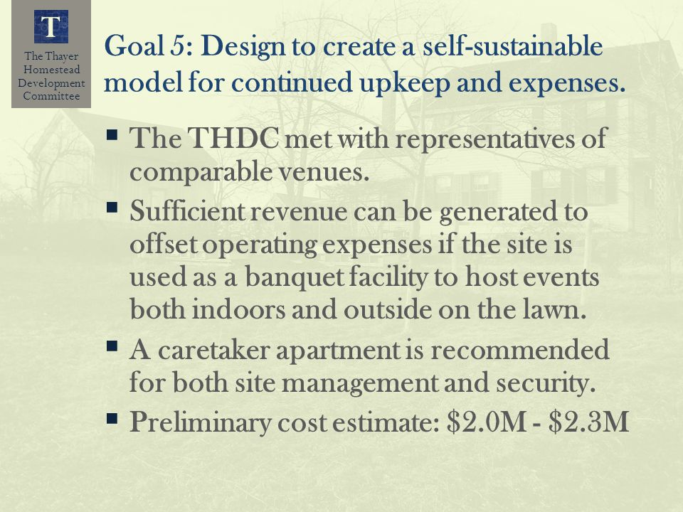 The Thayer Homestead Development Committee T Goal 5: Design to create a self-sustainable model for continued upkeep and expenses. The THDC met with re