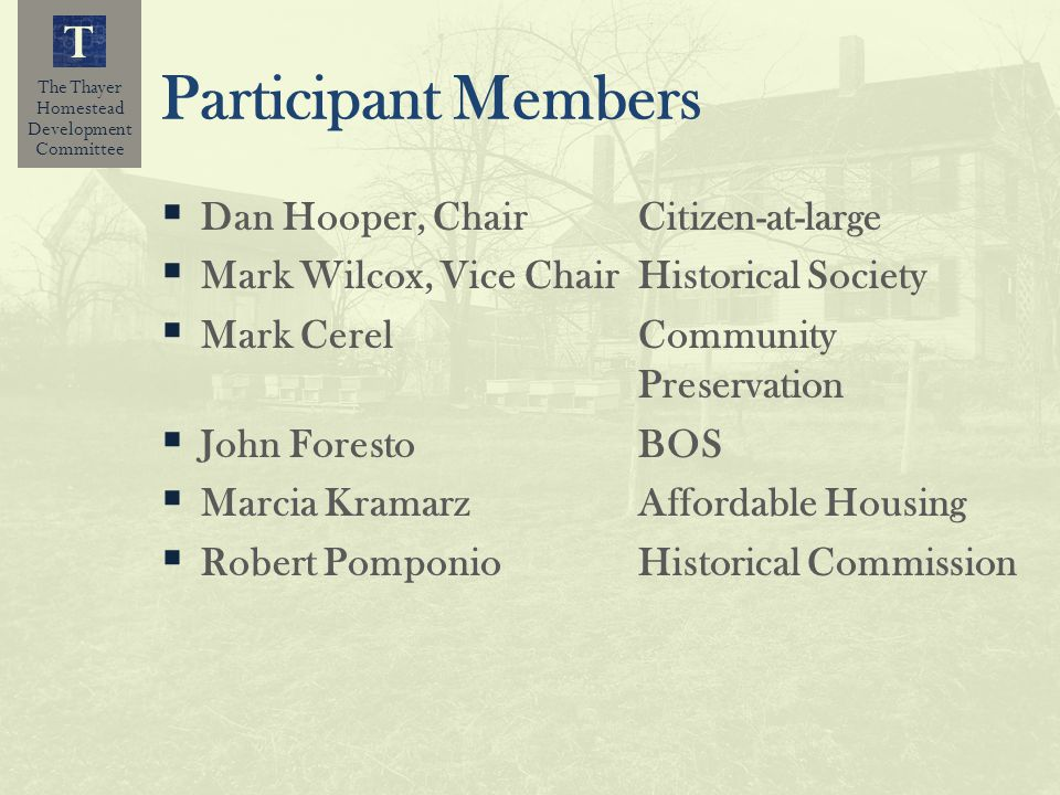The Thayer Homestead Development Committee T Participant Members Dan Hooper, ChairCitizen-at-large Mark Wilcox, Vice ChairHistorical Society Mark Cere