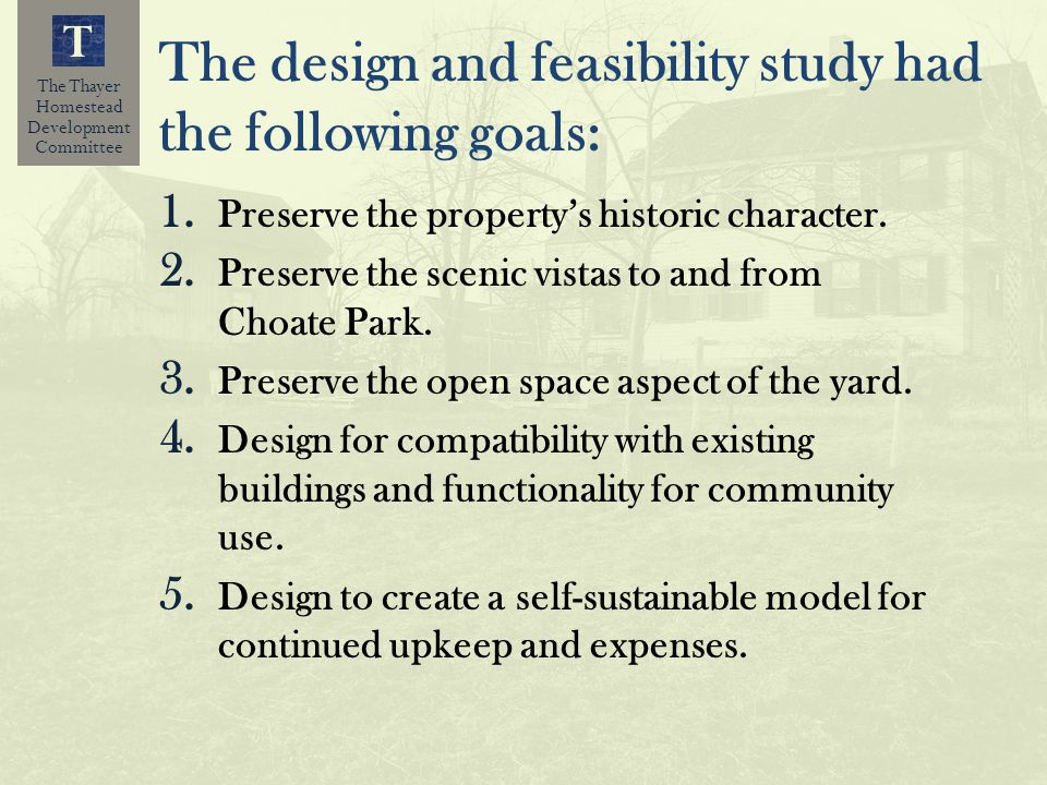 The Thayer Homestead Development Committee T The design and feasibility study had the following goals: 1. Preserve the propertys historic character. 2