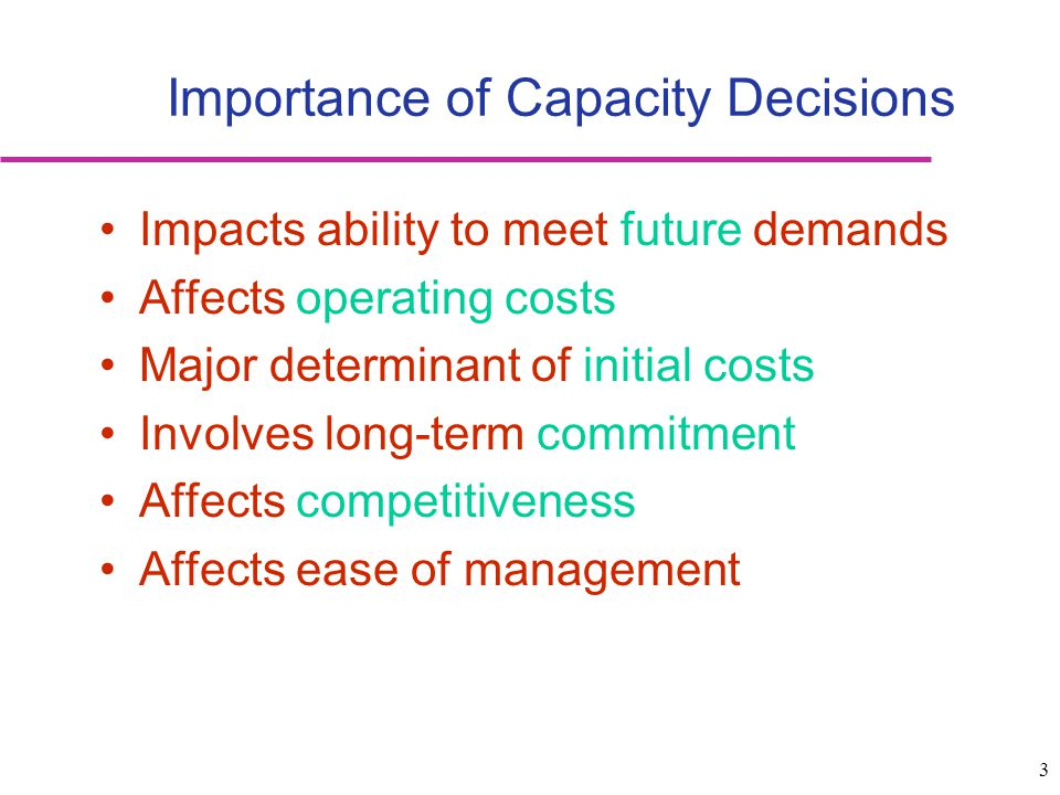 3 Impacts ability to meet future demands Affects operating costs Major determinant of initial costs Involves long-term commitment Affects competitiven