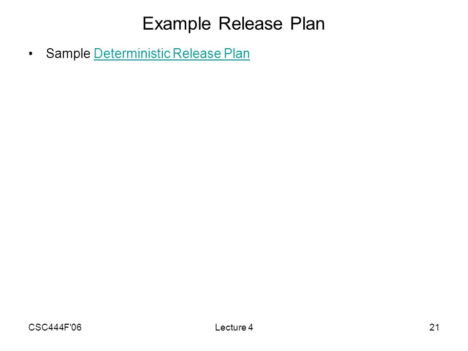 CSC444F 06Lecture 421 Example Release Plan Sample Deterministic Release PlanDeterministic Release Plan
