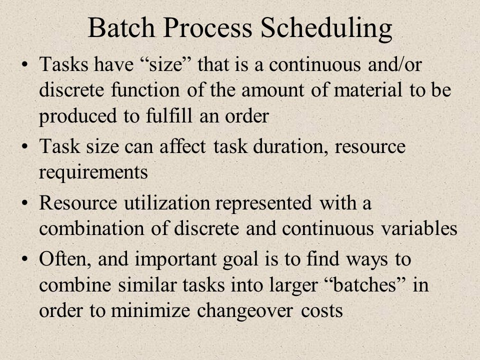 Batch Process Scheduling Tasks have size that is a continuous and/or discrete function of the amount of material to be produced to fulfill an order Ta