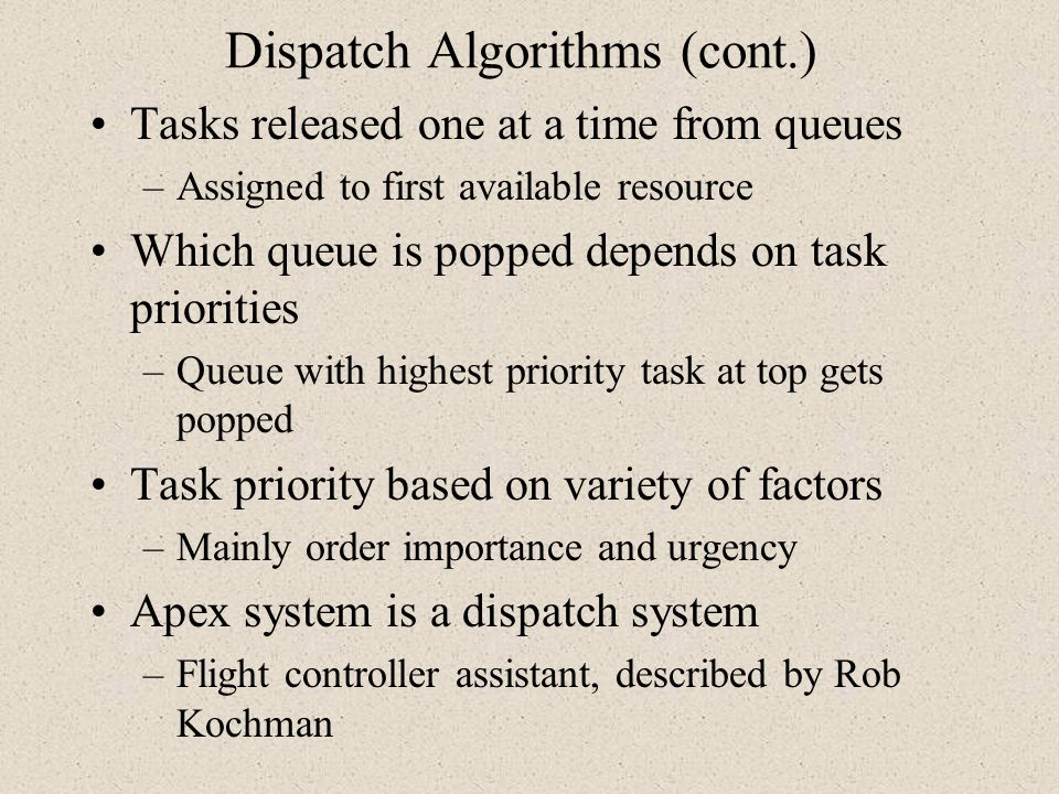 Dispatch Algorithms (cont.) Tasks released one at a time from queues –Assigned to first available resource Which queue is popped depends on task prior