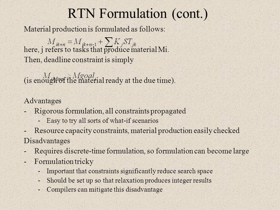 RTN Formulation (cont.) Material production is formulated as follows: here, j refers to tasks that produce material Mi. Then, deadline constraint is s