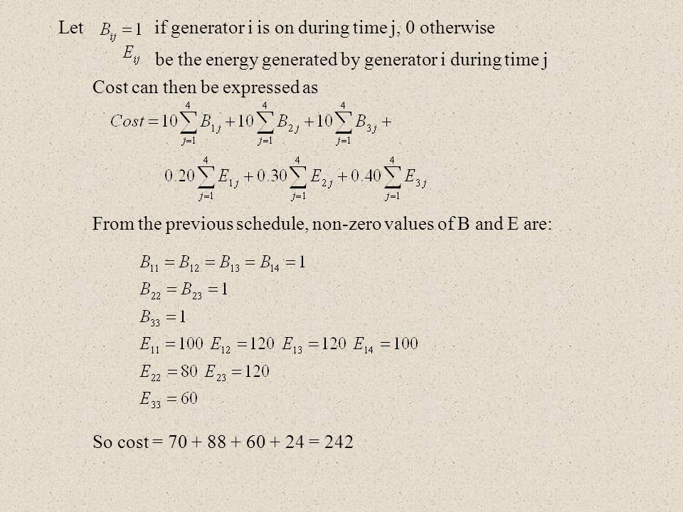 Let if generator i is on during time j, 0 otherwise be the energy generated by generator i during time j Cost can then be expressed as From the previo