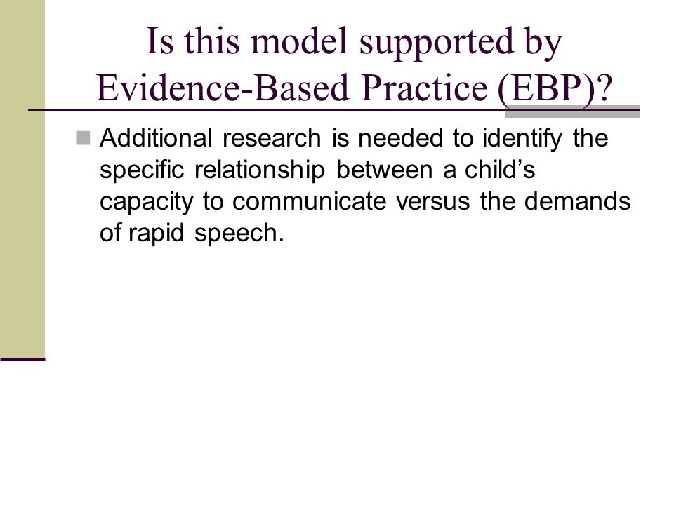 Is this model supported by Evidence-Based Practice (EBP)? Additional research is needed to identify the specific relationship between a childs capacit