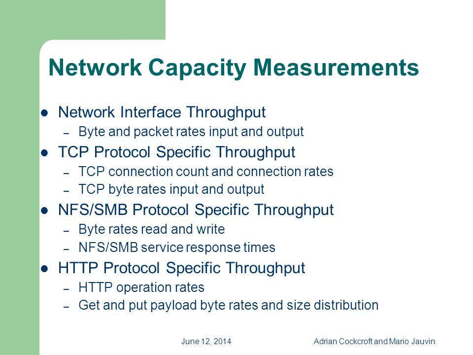 June 12, 2014Adrian Cockcroft and Mario Jauvin Network Capacity Measurements Network Interface Throughput – Byte and packet rates input and output TCP
