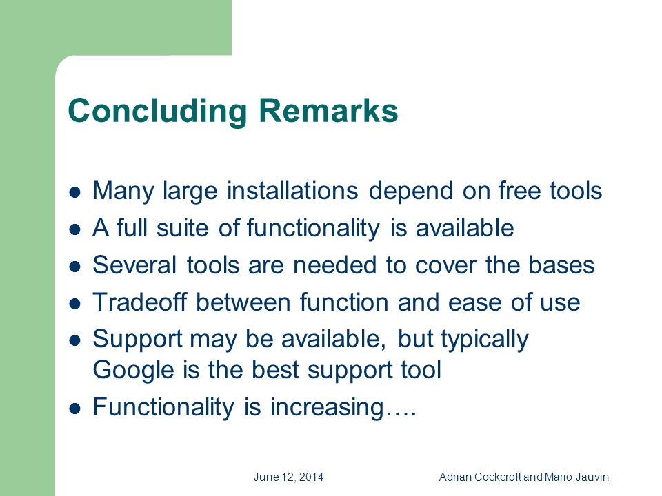 June 12, 2014Adrian Cockcroft and Mario Jauvin Concluding Remarks Many large installations depend on free tools A full suite of functionality is avail