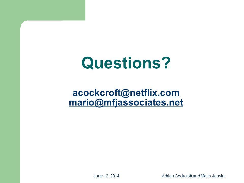 June 12, 2014Adrian Cockcroft and Mario Jauvin Questions? acockcroft@netflix.com mario@mfjassociates.net acockcroft@netflix.com mario@mfjassociates.ne