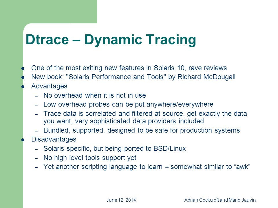 June 12, 2014Adrian Cockcroft and Mario Jauvin Dtrace – Dynamic Tracing One of the most exiting new features in Solaris 10, rave reviews New book: