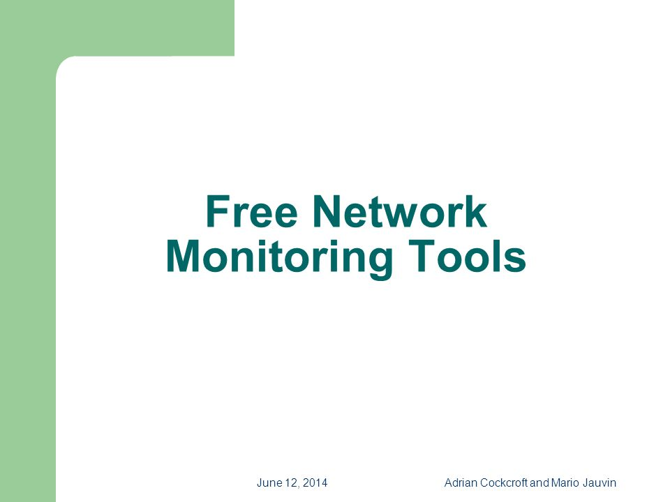 June 12, 2014Adrian Cockcroft and Mario Jauvin Free Network Monitoring Tools