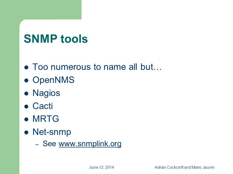 June 12, 2014Adrian Cockcroft and Mario Jauvin SNMP tools Too numerous to name all but… OpenNMS Nagios Cacti MRTG Net-snmp – See www.snmplink.orgwww.s