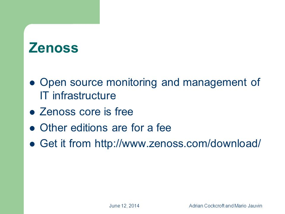 June 12, 2014Adrian Cockcroft and Mario Jauvin Zenoss Open source monitoring and management of IT infrastructure Zenoss core is free Other editions ar