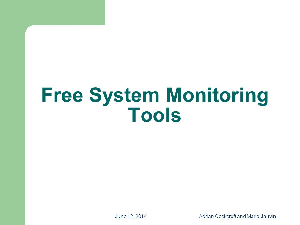 June 12, 2014Adrian Cockcroft and Mario Jauvin Free System Monitoring Tools