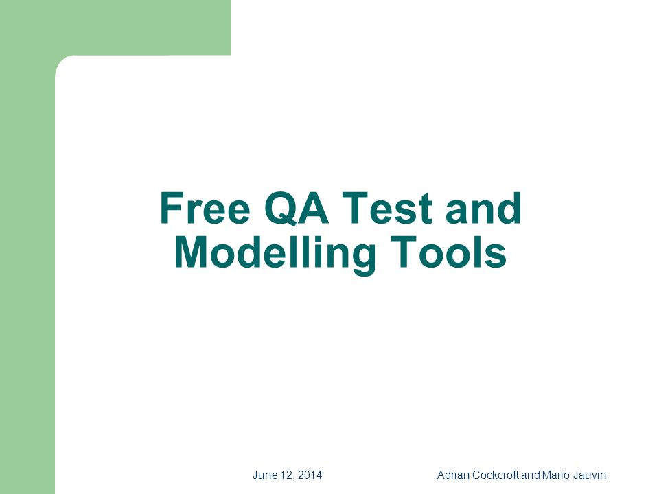 June 12, 2014Adrian Cockcroft and Mario Jauvin Free QA Test and Modelling Tools