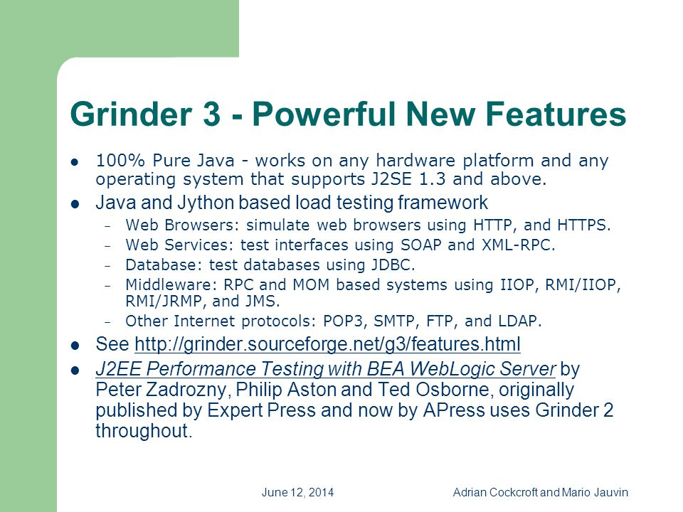 June 12, 2014Adrian Cockcroft and Mario Jauvin Grinder 3 - Powerful New Features 100% Pure Java - works on any hardware platform and any operating sys