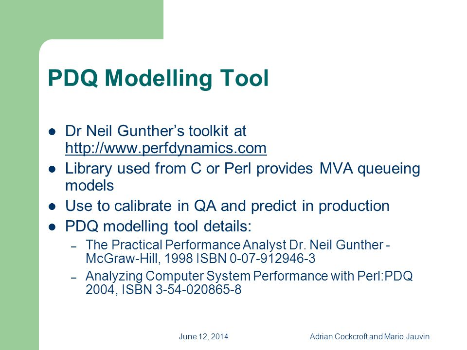 June 12, 2014Adrian Cockcroft and Mario Jauvin PDQ Modelling Tool Dr Neil Gunthers toolkit at http://www.perfdynamics.com http://www.perfdynamics.com