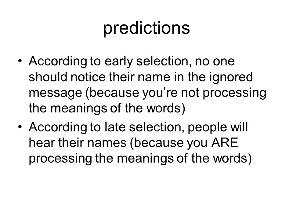 predictions According to early selection, no one should notice their name in the ignored message (because youre not processing the meanings of the wor