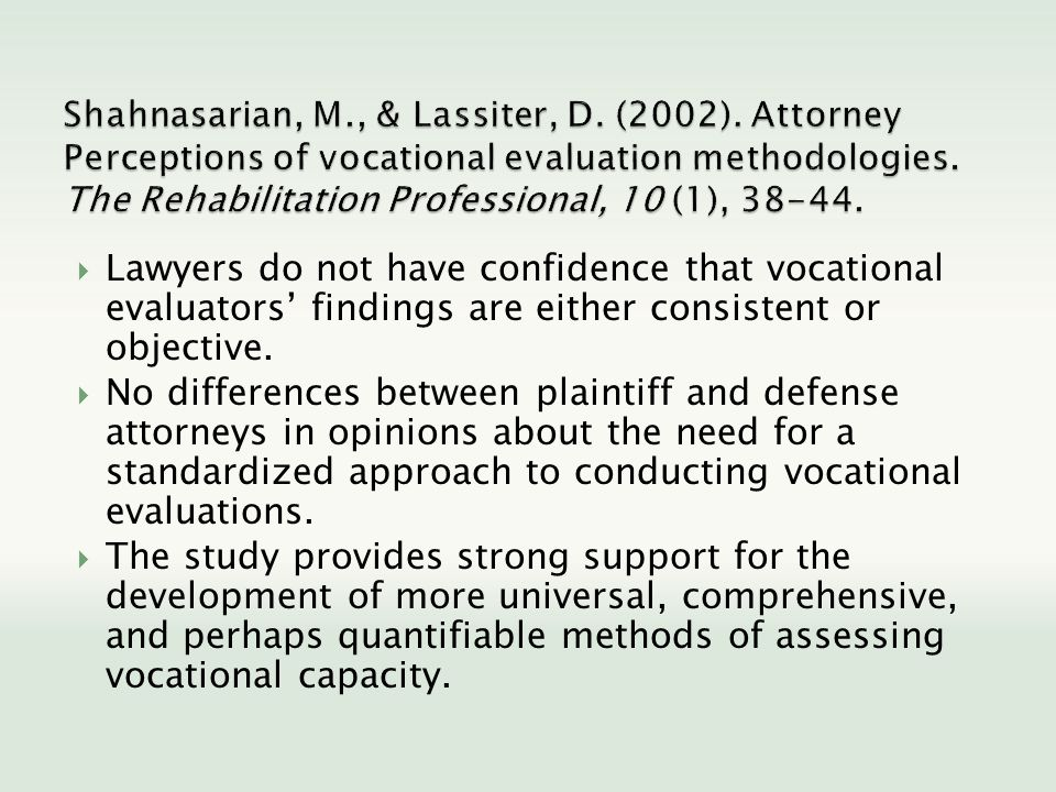 Lawyers do not have confidence that vocational evaluators findings are either consistent or objective. No differences between plaintiff and defense at