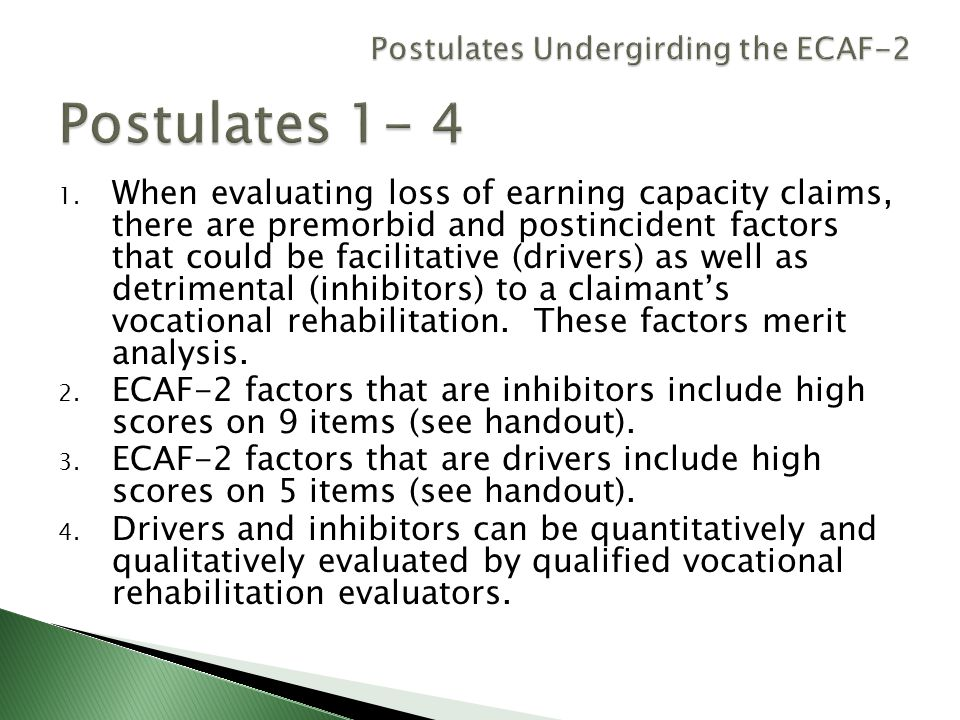 1. When evaluating loss of earning capacity claims, there are premorbid and postincident factors that could be facilitative (drivers) as well as detri