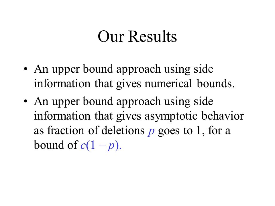 Our Results An upper bound approach using side information that gives numerical bounds.